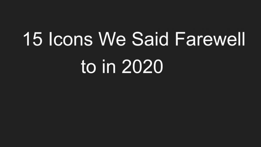 15 Icons Who Passed in 2020